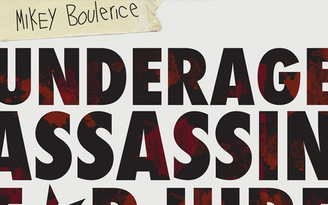 MIKEY BOULERICE – UNDERAGE ASSASSIN FOR HIRE